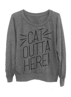 Cat Outta Here  Slouchy Gray Sweater by DentzDesign on Etsy, $29.00