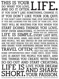 WORDS I LIVE BY....life is too short....make the most of each day and work hard to play hard...