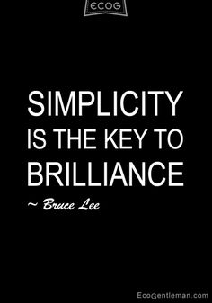 Simplicity is the key to brilliance - Bruce Lee