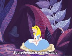 Everything is so confusing Alice gif