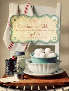 At My Grandmother`s Table: Heartwarming Stories and Cherished Recipes from the South