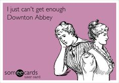 I just can't get enough Downton Abbey.