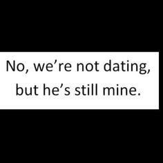 No We Re Not Dating But You Re Still Mine