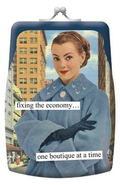 Anne Taintor: fixing the economy... one boutique at a time