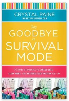 Get a free copy of Say Goodbye to Survival Mode by Crystal Paine as part of the Book Launch Team. Click through to sign up!