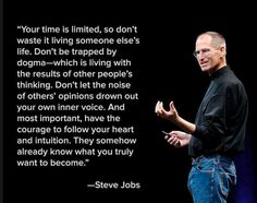 Steve Jobs, quote on intuition.  My sister knew Steve Wozniak and his son (went to college with him).  I think she'd wholeheartedly agree with Steve Jobs.