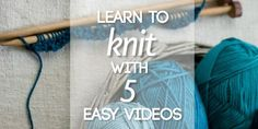 Learn To Knit 5 easy videos