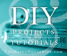 Dozens of crafts, home projects, projects with kids, sewing tutorials, and more with additional ones being added weekly! | The Happy Housewife