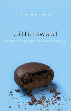 Bittersweet by Shauna Niequist. one of the best books.