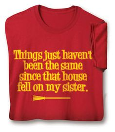Since That House Fell On My Sister Shirts
