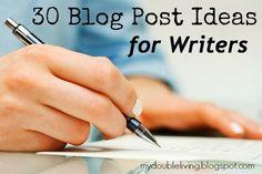 30 Blog Post Ideas for Writers www.mydoubleliving.blogspot.com