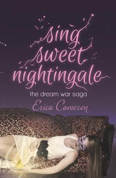 Sing Sweet Nightingale by Erica Cameron  | The Dream War Saga, BK#1 | Publisher: Spencer Hill Press | Publication Date: March 4, 2014 | www.byericacameron.com | #YA #Paranormal #Fantasy
