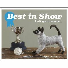 Best in Show: Knit Your Own Cat. Great for the knitters amongst us! Jen