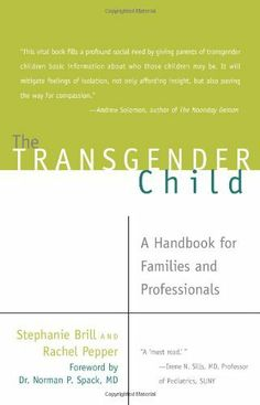 The Transgender Child: A Handbook for Families and Professionals by Stephanie A. Brill. Save 32 Off!. $11.53. Publication: June 28, 2008. Publisher: Cleis Press (June 28, 2008). Author: Stephanie A. Brill