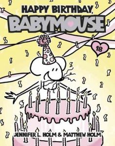 J SERIES BABYMOUSE. Babymouse imagines the biggest, most wonderful birthday party ever for herself and tries to make it happen, but Felicia is planning her own birthday bash for the very same day.