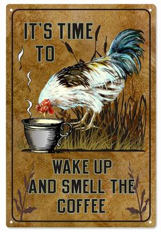 Its Time To Wake Up And Smell The Coffee Rooster Country Sign RG1059 Made On Aluminum