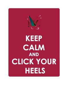 Keep Calm & Click Your Heels