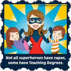 """Not all superheroes have capes, some have Education Degrees.""  You'll find many more funny teacher quotes on this page of Unique Teaching Resources."