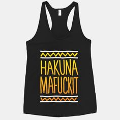Hakuna Mafuckit... Definitely found my new motto. I NEED THIS!