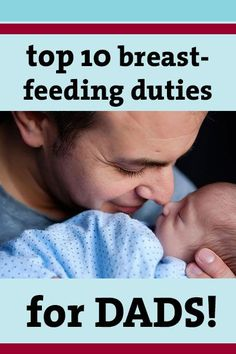 Top Ten Breastfeeding Tips and Duties for Dad! Help your partner succeed at breastfeeding - a must read for all new Daddies and Dads-to-be!