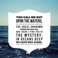 One of the best worship songs I have ever heard. Oceans - Hillsong United