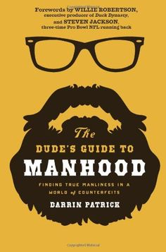 The Dude's Guide to Manhood: Finding True Manliness in a World of Counterfeits by Darrin Patrick \