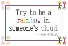 free cross stitch pattern, Maya Angelou's quote: Try to be a rainbow in someone's cloud.