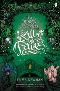 All is Fair by Emma Newman Book #3 in the Split Worlds trilogy Genre: Fantasy