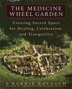 super snaps: ancient use of herbs. The Medicine Wheel Garden: Creating Sacred Space for Healing, Celebration, and Tranquility by E. Barrie Kavasch - The American Indian medicine wheel was an ancient way of creating sacred space and calling forth the healing energies of nature. herbalist and ethnobotanist E. Barrie Kavasch