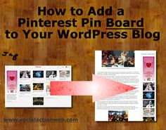Tutorial: How to Add a Pinterest Pin Board to your WordPress Blog by Jesse Luna. Available at www.socialactionweb.com