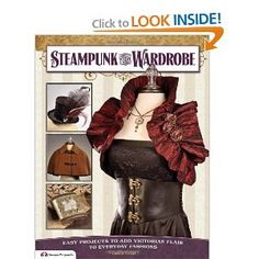Steampunk Your Wardrobe: Easy Projects to Add Victorian Flair to Everyday Fashions by @Calista Taylor     Looking to get the kids a new fall look? Costumes for you or the kids' play? Gotcha covered!    #steampunk #books #crafts #wardrobe #Costumes #Halloween