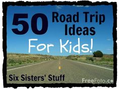50 Road Trip Ideas for Kids! Lots of fun things to do to keep them entertained on the long drive. SixSistersStuff.com #roadtrip #kids///// so doing some of these with my little sister on our 7 hour road trip tomorrow