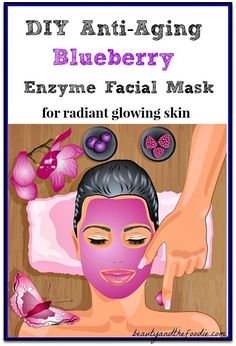 Anti-Aging Blueberry Enzyme Facial mask, wrinkle fighting and skin brightening | beautyandthefoodi...