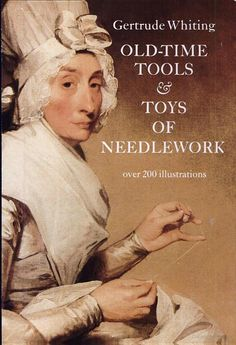 Old-Time Tools & Toys of Needlework - Gertrude Whiting - Google Books