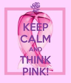 KEEP CALM AND THINK PINK!