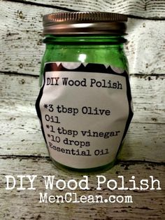Wood Polish-Ingredients:  3 tbsp olive oil 1 tbsp vinegar 10 drops lemon essential oil  Pour all ingredients in a mason jar and shake to mix. Using a dry cloth, dip into your polish and rub onto your wood, let it dry and watch it shine!