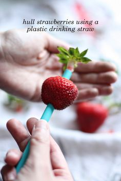Use a plastic straw to hull strawberries. Great for parties!