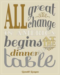 """""""All great change in America begins at the dinner table"""" - Ronald Reagan Quote INSTANT DOWNLOAD PRINTABLE Family Print Wall Art Kitchen Home Decor - Sometimes we don't appreciate dinner time together enough! It's perfect for any kitchen, dining room wall, cooking party, or as a gift! Tan Grey Brown Off White - see my shop for other colors!"""