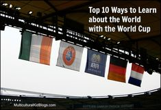 Top 10 Ways to Learn About the World with the World Cup