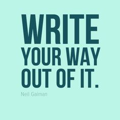 "Stuck? Don't stop writing. ""Write your way out of it."" - Neil Gaiman"