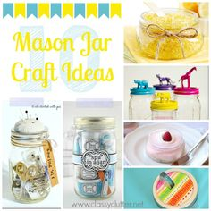 10 adorable Mason Jar craft ideas - these are great for little gifts for teachers, friends, neighbors etc! Love all of these!!! www.classyclutter.net