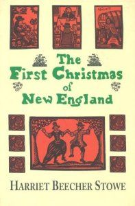 Free to read Christmas classic - The First Christmas of New England by Harriet Beecher Stowe. Also, free downloads available to your Kindle, Nook, iPad, etc.