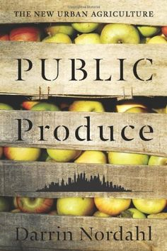 Public Produce: The New Urban Agriculture by Darrin Nordahl. $25.61. Author: Darrin Nordahl. Publisher: Island Press (September 23, 2009). Publication: September 23, 2009