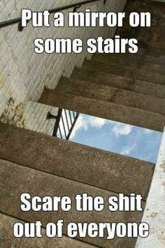 Put A Mirror On Some Stairs To Scare People