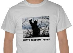Awesome Bigfoot T- shirt @ http://www.zazzle.com/leave_bigfoot_alone_tees-235937292307117357