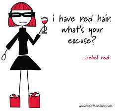 Rebel Red: I have red hair. What's your excuse?