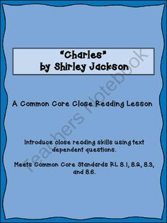 """Charles by Shirley Jackson Close Reading with Text Dependent Questions from PensiveChatter on TeachersNotebook.com -  (9 pages)  - Use this lesson to introduce close reading strategies with the short story """"Charles"""" by Shirley Jackson. This lesson is Common Core aligned and uses text dependent questions."""