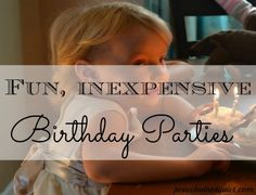 Fun, Inexpensive Birthday Parties -- great ways to celebrate your little ones without breaking the bank!
