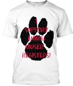 I support Animal Abuser Registers! | Teespring