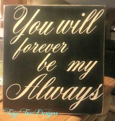 You Will Forever by my Always - 12  x 12 distressed $25.00